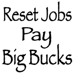 Reset Jobs Pay BIG Bucks