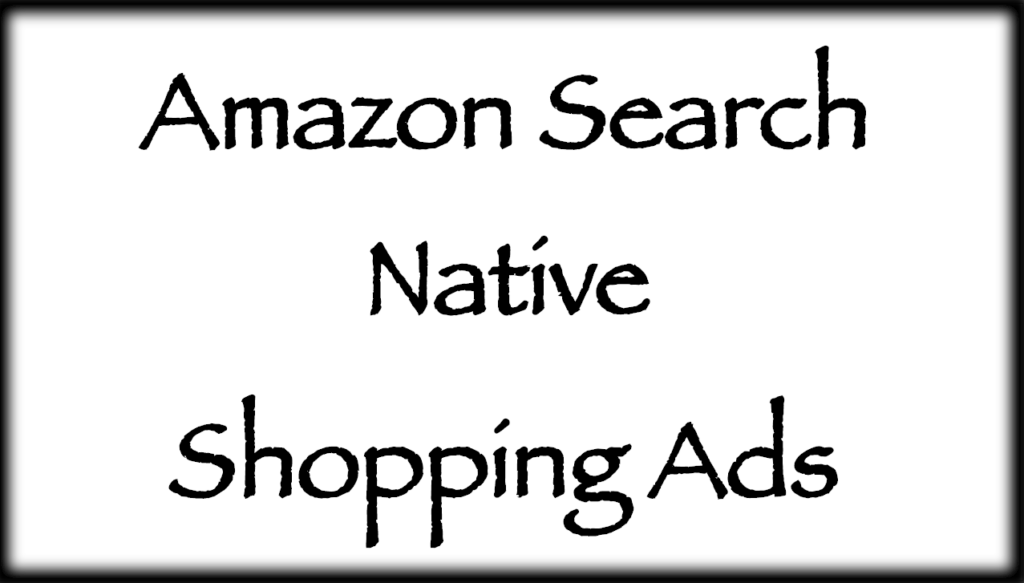 Amazon Search Native Shopping Ads